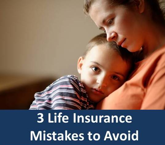 3 Life Insurance Mistakes to Avoid